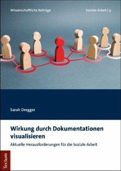 Wirkung durch Dokumentationen visualisieren - Dregger, Sarah
