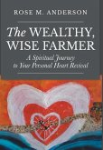 The Wealthy, Wise Farmer: A Spiritual Journey to Your Personal Heart Revival