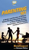 Parenting 101: A Mother and Teacher of 30 Years Shares Her Best Parenting Lessons to Raise Happy, Healthy, Responsible, and Successfu