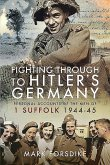 Fighting Through to Hitler's Germany: Personal Accounts of the Men of 1 Suffolk 1944-45