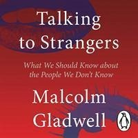 Talking to Strangers - Gladwell, Malcolm