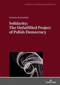 Solidarity: The Unfulfilled Project of Polish Democracy - Krzeminski, Ireneusz