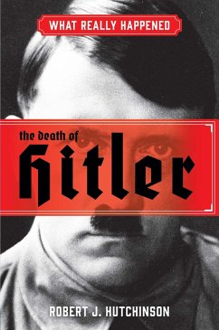 What Really Happened: The Death of Hitler (eBook, ePUB) - Hutchinson, Robert J.