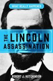 What Really Happened: The Lincoln Assassination (eBook, ePUB)