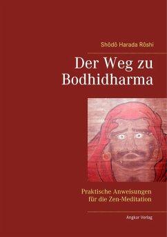 Der Weg zu Bodhidharma (eBook, ePUB) - Roshi, Shodo Harada
