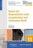 Baurechtliche und -technische Themensammlung. Heft 10: Bauen mit Bauprodukten nach europäischem und nationalem Recht.