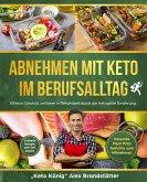 Abnehmen mit Keto im Berufsalltag: Effektiv Gewicht verlieren in Rekordzeit durch die Ketogene Ernährung. Schnelle Rezepte zum Zeit sparen - Gesunde Meal Prep Gerichte zum Mitnehmen (eBook, ePUB)