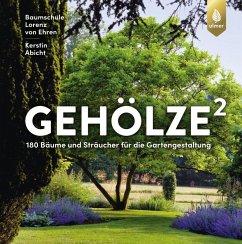 Gehölze hoch zwei (eBook, ePUB) - Baumschule Lorenz von Ehren; Abicht, Kerstin