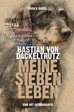 Bastian von Dackeltrutz - Meine sieben Leben (eBook, ePUB) - v. Gaens, Erich