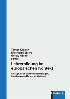 Lehrerbildung im europäischen Kontext. Anfänge, sozio-kulturelle Bedingungen, Ausbildungsprofile und Institutionen (eBook, PDF)
