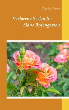 Verlorene Seelen 6 - Haus Rosengarten (eBook, ePUB)