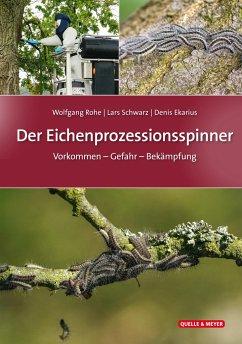 Der Eichenprozessionsspinner - Rohe, Wolfgang; Schwarz, Lars; Ekarius, Denis