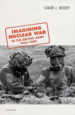 Imagining Nuclear War in the British Army, 1945-1989 - Moody, Simon J.