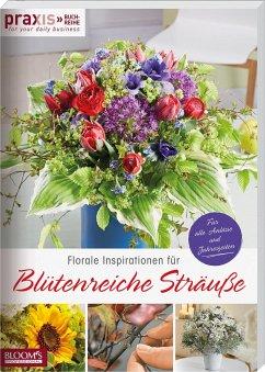 Florale Inspirationen für Blütenreiche Sträuße - Team PRAXIS