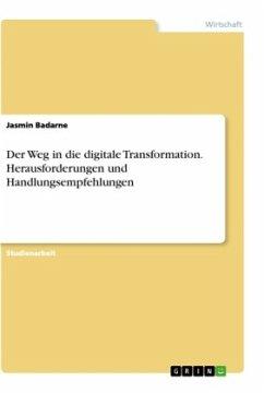 Der Weg in die digitale Transformation. Herausforderungen und Handlungsempfehlungen - Badarne, Jasmin