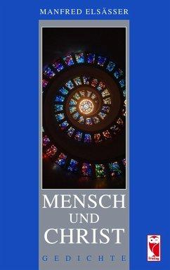 Mensch und Christ - Elsässer, Manfred