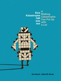 Eine Katastrophe hält was aus / A Walking Catastrophe Can Put Up with a Lot - Noack, Eva