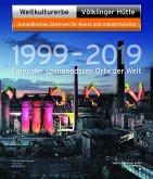 Weltkulturerbe Völklinger Hütte 1999 - 2019