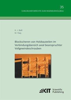 Blockscheren von Holzbauteilen im Verbindungsbereich axial beanspruchter Vollgewindeschrauben