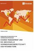 Change Management und die individuelle Veränderungsbereitschaft von Mitarbeitern. Maßnahmen für den Erfolg von Veränderungsprozessen