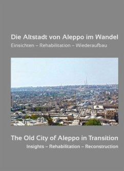 Die Altstadt von Aleppo im Wandel