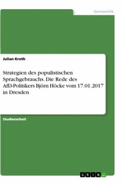 Strategien des populistischen Sprachgebrauchs. Die Rede des AfD-Politikers Björn Höcke vom 17.01.2017 in Dresden - Kroth, Julian