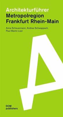 Architekturführer Metropolregion Frankfurt Rhein-Main - Scheuermann, Anna; Schwappach, Andrea; Lied, Paul-Martin