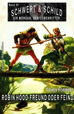 Schwert und Schild - Sir Morgan, der Löwenritter Band 48: Robin Hood - Freund oder Feind (eBook, ePUB) - Forrest, Tomos