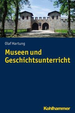 Museen und Geschichtsunterricht (eBook, ePUB) - Hartung, Olaf