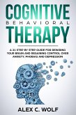 Cognitive Behavioral Therapy: A 21 Step by Step Guide for Rewiring your Brain and Regaining Control Over Anxiety, Phobias, and Depression (eBook, ePUB)