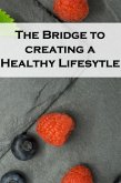 The Bridge to Creating a Healthy Lifestyle: The Best Health & Fitness Hacks (eBook, ePUB)