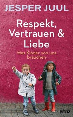 Respekt, Vertrauen & Liebe (eBook, ePUB) - Juul, Jesper