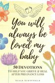 You Will Always Be Loved My Baby: Pregnancy Loss Journal with 50 Bible Verse Devotions to Help You Grieve & Heal (Baby Loss Journal)
