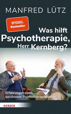 Was hilft Psychotherapie, Herr Kernberg? - Kernberg, Otto F.;Lütz, Manfred