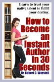 How to Become an Instant Author in 30 Seconds (Really Simple Writing & Publishing) (eBook, ePUB)