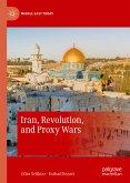 Iran, Revolution, and Proxy Wars (eBook, PDF)