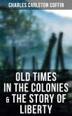 Old Times in the Colonies & The Story of Liberty (eBook, ePUB)