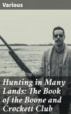 Hunting in Many Lands: The Book of the Boone and Crockett Club (eBook, ePUB)