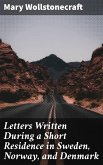 Letters Written During a Short Residence in Sweden, Norway, and Denmark (eBook, ePUB)