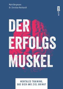 Der Erfolgsmuskel (eBook, ePUB) - Bergmann, Mark; Reinhardt, Christian