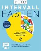 Keto-Intervallfasten - Das Turbo-Stoffwechselprogramm - Mit über 50 Low-Carb-High-Fat-Rezepten effektiv abnehmen (eBook, ePUB)