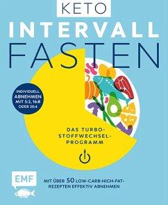 Keto-Intervallfasten - Das Turbo-Stoffwechselprogramm - Mit über 50 Low-Carb-High-Fat-Rezepten effektiv abnehmen (eBook, ePUB) - Verschiedene