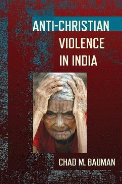 Anti-Christian Violence in India (eBook, ePUB) - Bauman, Chad M.