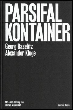 Parsifal Kontainer - Kluge, Alexander; Baselitz, Georg