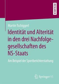 Identität und Alterität in den drei Nachfolgegesellschaften des NS-Staats - Tschiggerl, Martin