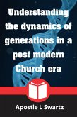 Understanding the dynamics of generations in a postmodern church era (eBook, ePUB)