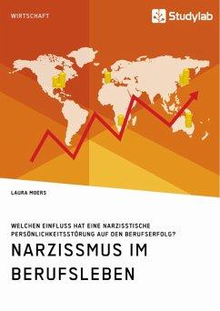 Narzissmus im Berufsleben. Welchen Einfluss hat eine narzisstische Persönlichkeitsstörung auf den Berufserfolg? (eBook, PDF)