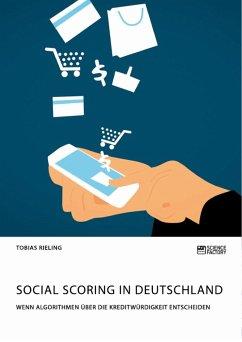 Social Scoring in Deutschland. Wenn Algorithmen über die Kreditwürdigkeit entscheiden (eBook, PDF)