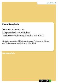 Neuausrichtung der körperschaftsteuerlichen Verlustverrechnung durch § 8d KStG? (eBook, PDF) - Langhuth, Pascal