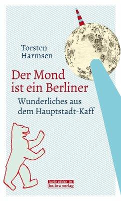 Der Mond ist ein Berliner (eBook, ePUB) - Harmsen, Torsten